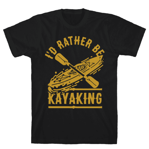 I'd Rather Be Kayaking Mens T-Shirt