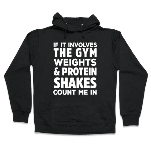 If It Involves The Gym Count Me In Hooded Sweatshirt