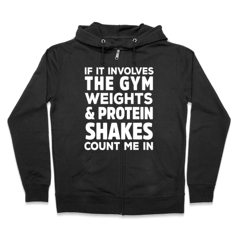 If It Involves The Gym Count Me In Zip Hoodie