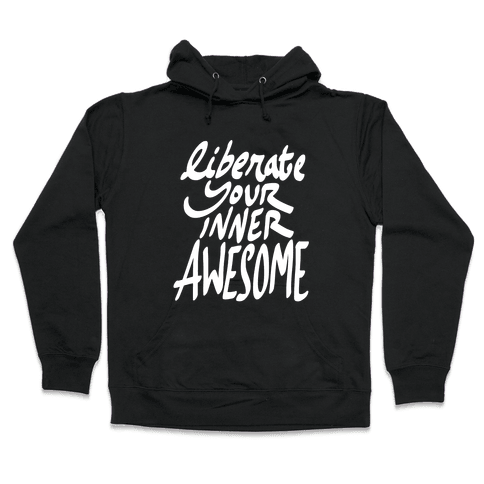 Liberate Your Inner Awesome Hooded Sweatshirt