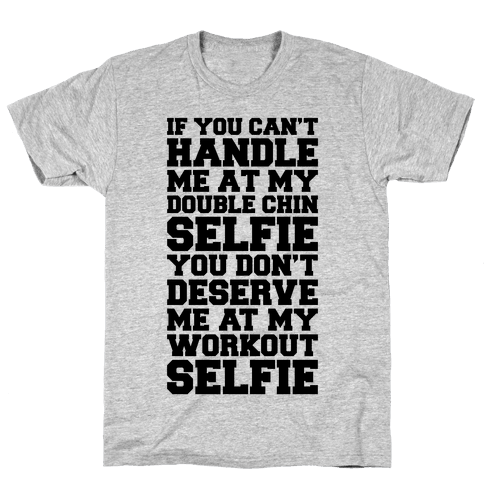 You Don't Deserve My Workout Selfie Mens T-Shirt