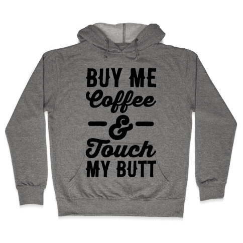 Buy Me Coffee And Touch My Butt Hooded Sweatshirt