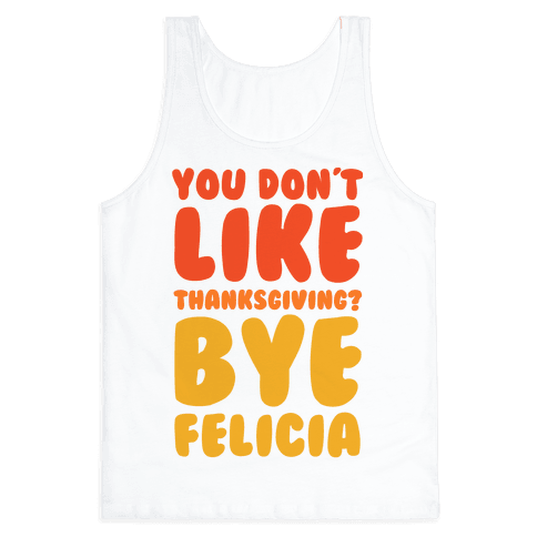 You Don't Like Thanksgiving? Bye Felicia Tank Top