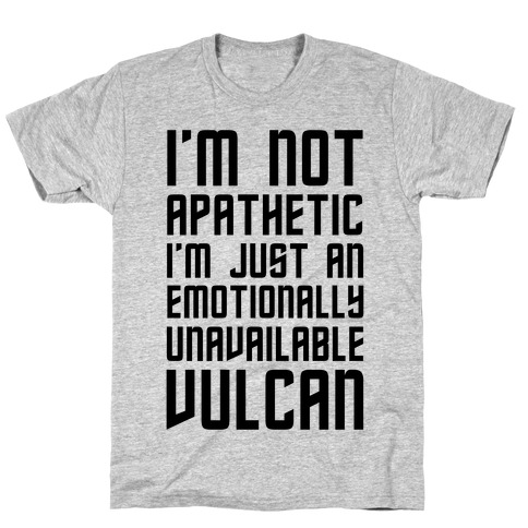 I'm Not Apathetic. I'm Just an emotionally Unavailable Vulcan T-Shirt
