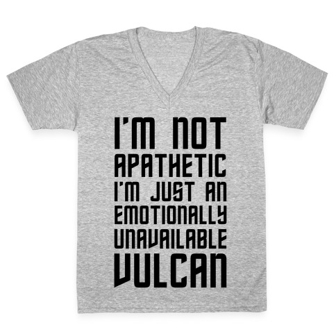 I'm Not Apathetic  I'm Just an emotionally Unavailable Vulcan V-Neck Tee    LookHUMAN