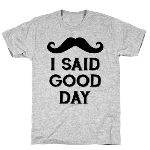 I Said Good Day T-Shirt