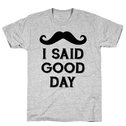 I Said Good Day Mens T-Shirt