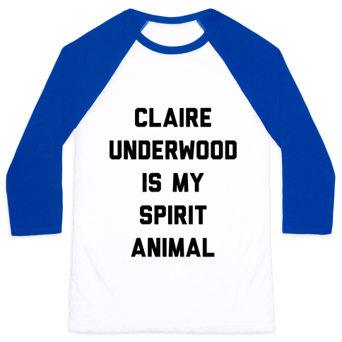 Claire Underwood Is My Spirit Animal Baseball Tee