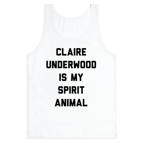 Claire Underwood Is My Spirit Animal Tank Top