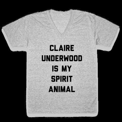 Claire Underwood Is My Spirit Animal V-Neck Tee Shirt