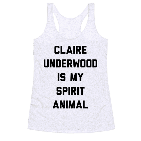 Claire Underwood Is My Spirit Animal Racerback Tank Top