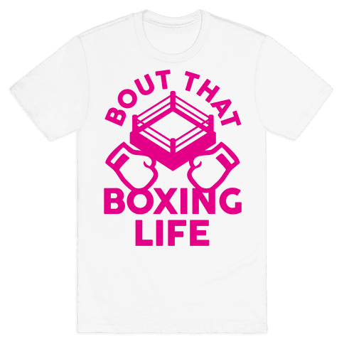 Bout That Boxing Life Mens T-Shirt