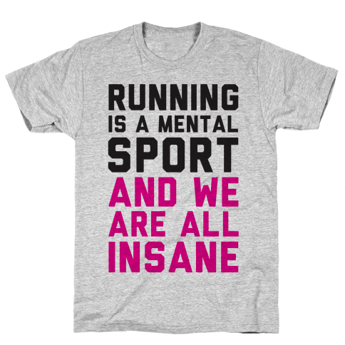 Running Is A Mental Sport And We Are All Insane Mens T-Shirt
