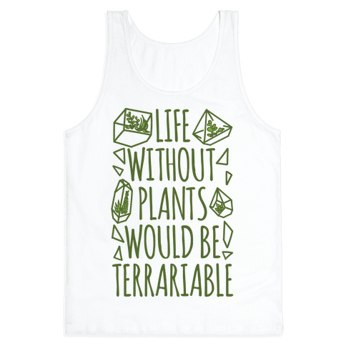 Life Without Plants Would Be Terrariable Tank Top