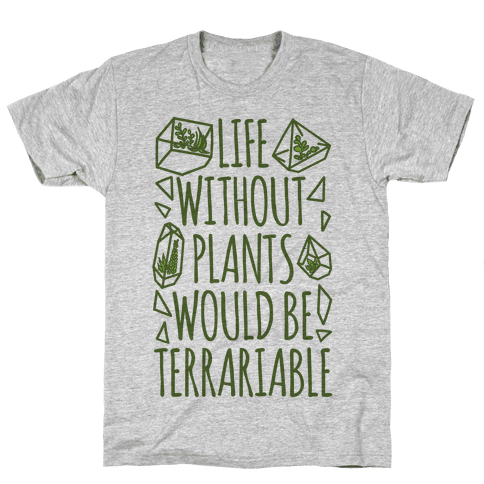 Life Without Plants Would Be Terrariable Mens T-Shirt