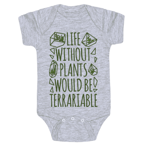 Life Without Plants Would Be Terrariable Baby Onesy