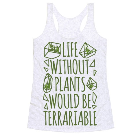 Life Without Plants Would Be Terrariable Racerback Tank Top