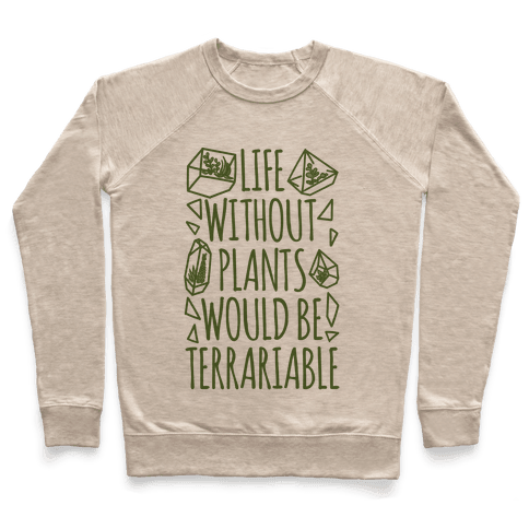 Life Without Plants Would Be Terrariable Pullover