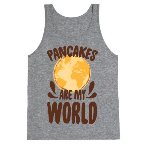 Pancakes are My World Tank Top