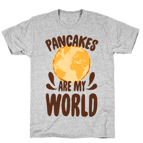 Pancakes are My World Mens T-Shirt