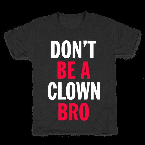 Don't Be A Clown Bro  Kids T-Shirt