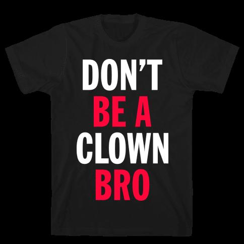 Don't Be A Clown Bro  Mens T-Shirt
