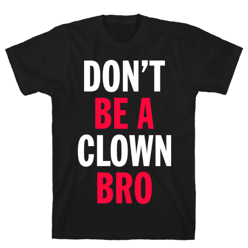 Don't Be A Clown Bro  Mens T-Shirt