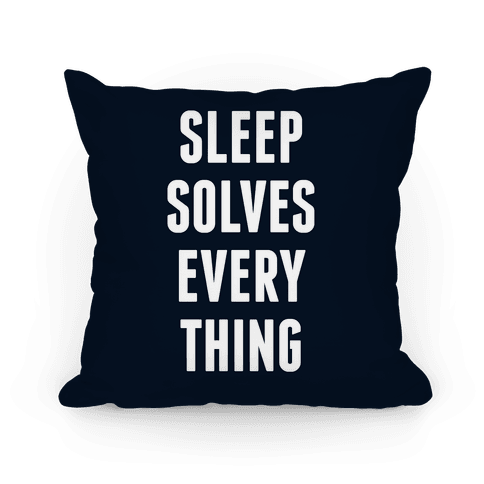 Sleep Solves Everything Pillow