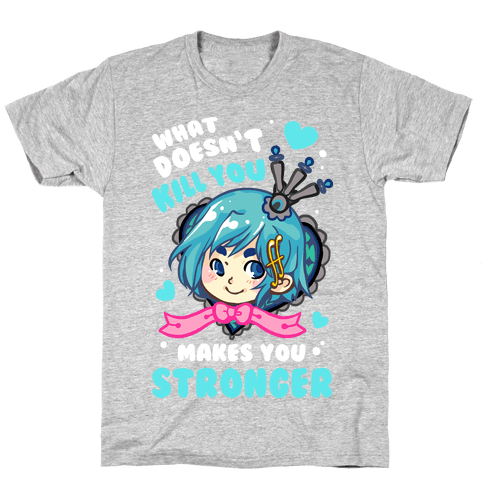 What Doesn't Kill You Makes You Stronger Sayaka Parody Mens T-Shirt