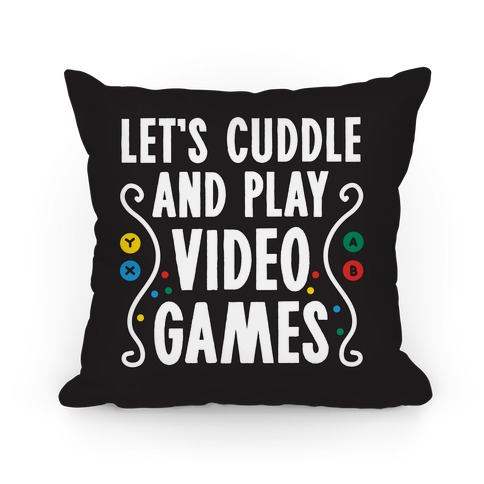 Let's Cuddle and Play Video Games Pillow