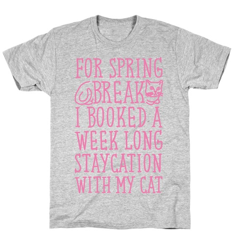 Spring Break Staycation With My Cat T-Shirt