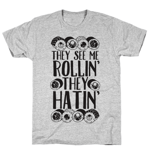 They See Me Rollin' They Hatin' Sushi Roll Mens T-Shirt