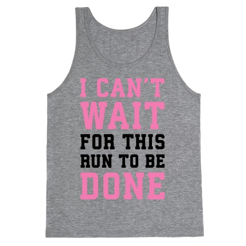 I Can't Wait For This Run To Be Done Tank Top