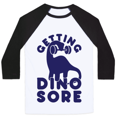 Getting Dino-Sore Baseball Tee
