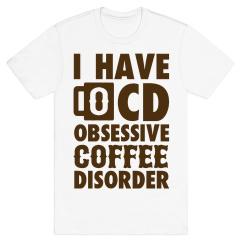 I Have OCD (Obsessive Coffee Disorder) Mens T-Shirt