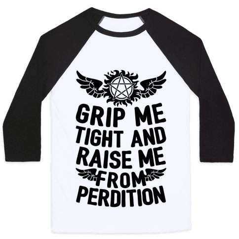 Grip Me Tight And Raise Me From Perdition Baseball Tee