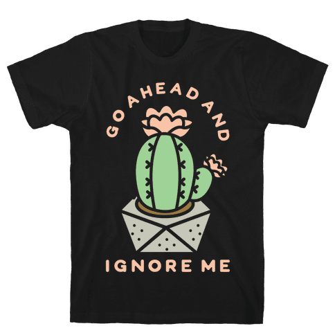 Go Ahead and Ignore Me Mens T-Shirt