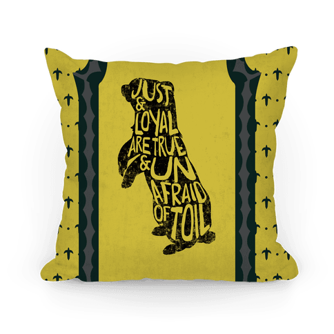 Just & Loyal Are True & Unafraid Of Toil (Hufflepuff) Pillow