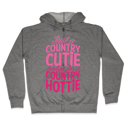 Just A Country Cutie Looking For A Country Hottie Zip Hoodie