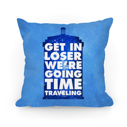 Get In Loser We're Going Time Traveling Pillow