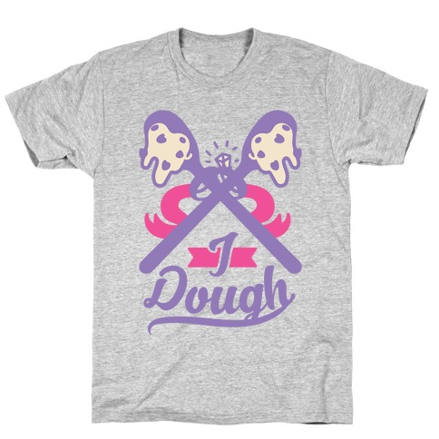 I Dough T-Shirt