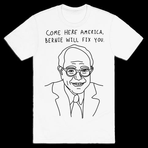 Come Here America, Bernie Will Fix You