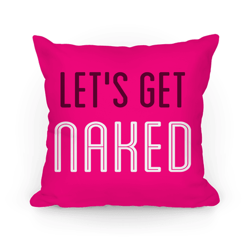 Let's Get Naked Pillow