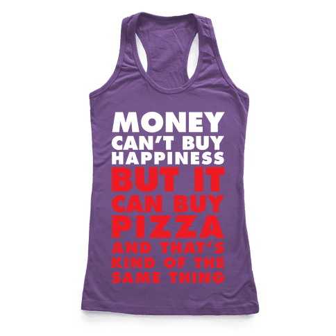 Money Can't Buy Happiness But It Can Buy Pizza Racerback Tank Top