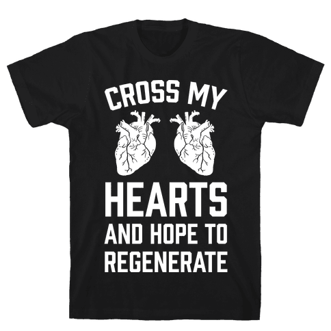 Cross My Hearts And Hope To Regenerate Mens T-Shirt