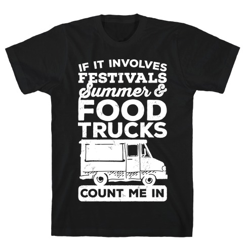 If It Involves Festivals, Summer & Food Trucks Count Me In T-Shirt