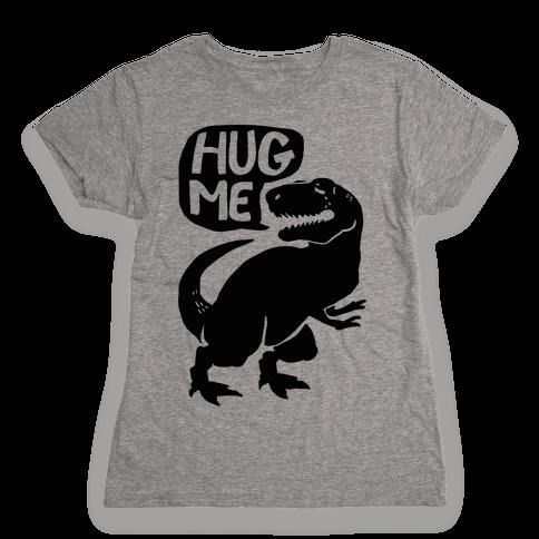 Hug Me Dinosaur (Part One) Womens T-Shirt