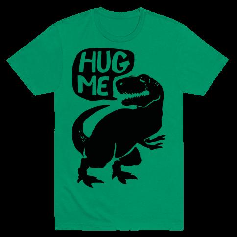 Hug Me Dinosaur (Part One) Mens T-Shirt