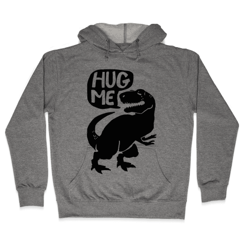 Hug Me Dinosaur (Part One) Hooded Sweatshirt