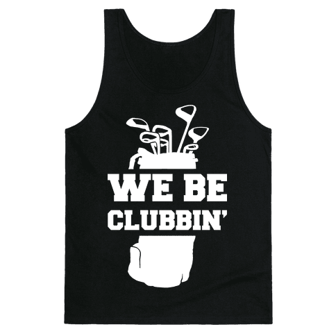 We Be Clubbin' Tank Top